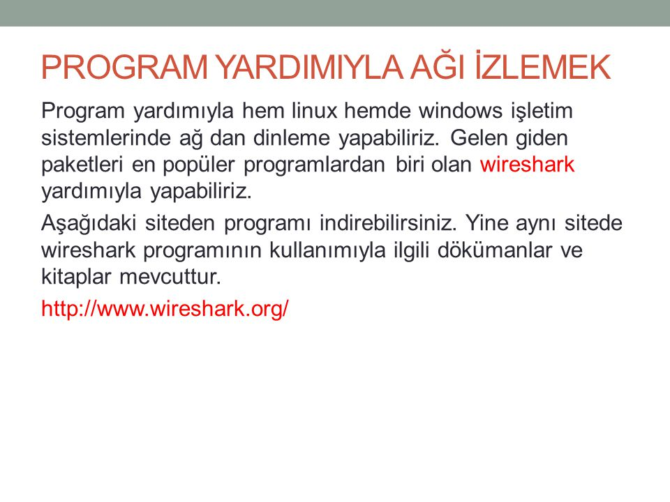 PROGRAM YARDIMIYLA AĞI İZLEMEK Program yardımıyla hem linux hemde windows işletim sistemlerinde ağ dan dinleme yapabiliriz. Gelen giden paketleri en p