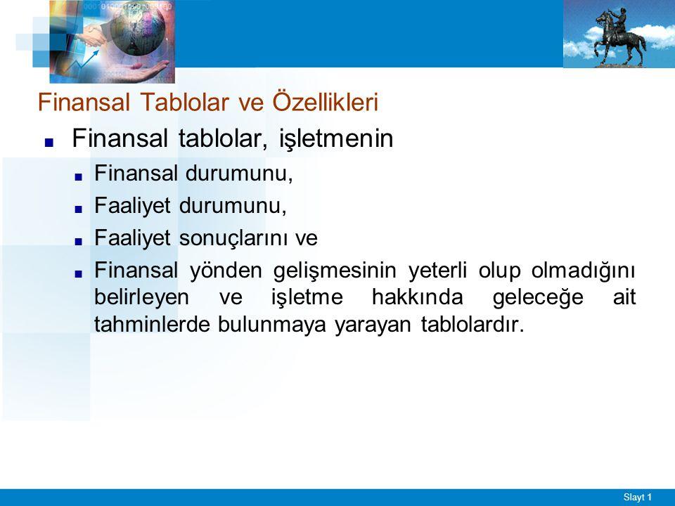 Slayt 1 Finansal Tablolar ve Özellikleri ■ Finansal tablolar, işletmenin ■ Finansal durumunu, ■ Faaliyet durumunu, ■ Faaliyet sonuçlarını ve ■ Finansa