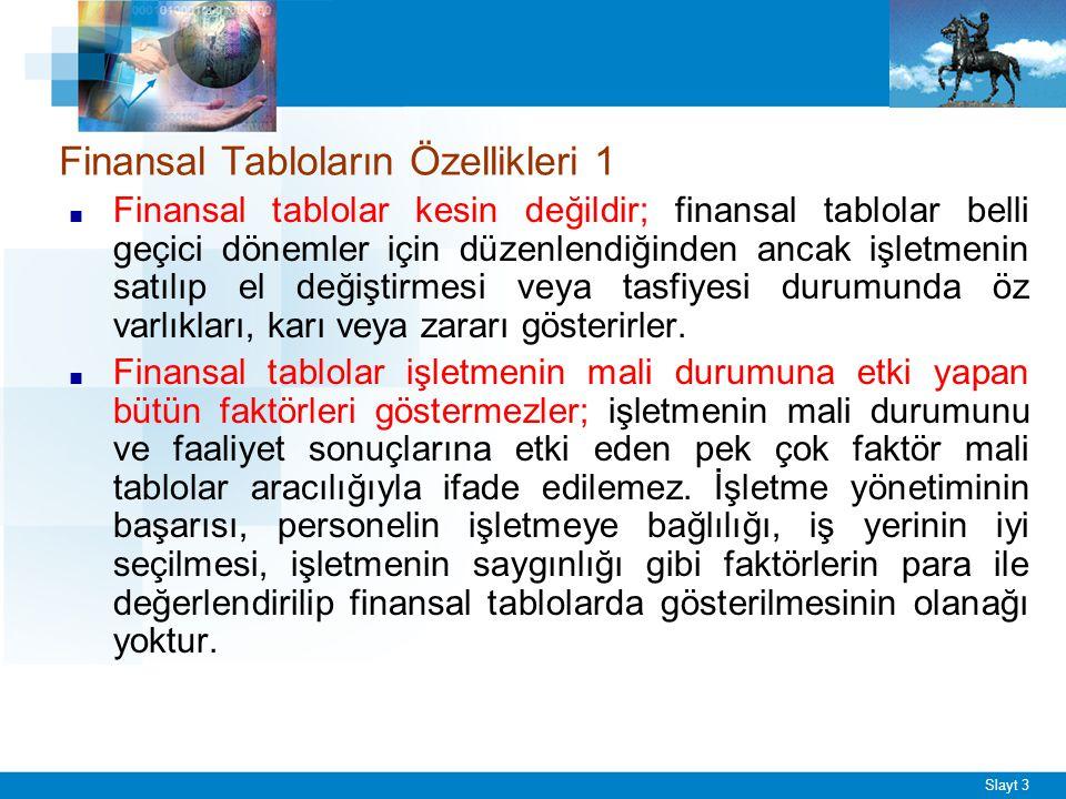 Slayt 4 Finansal Tabloların Özellikleri 2 ■ Finansal tablolarda rakamlar mutlak olarak doğru değildir; işletmenin bilançosundaki varlıklar, genellikle maliyet bedeli değerlendirilir.