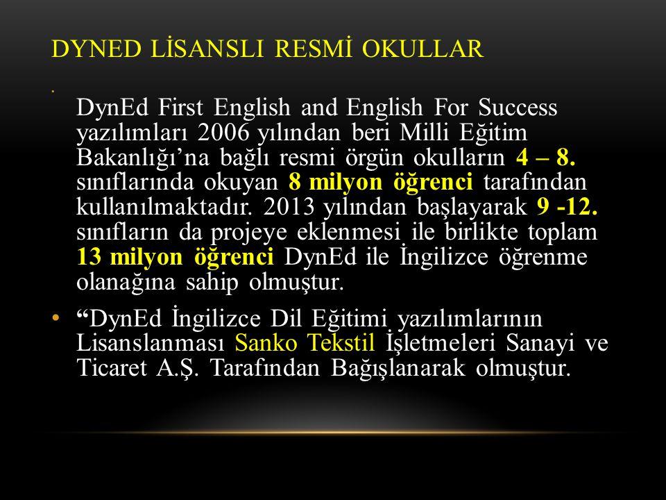 DYNED LİSANSLI RESMİ OKULLAR DynEd First English and English For Success yazılımları 2006 yılından beri Milli Eğitim Bakanlığı'na bağlı resmi örgün ok