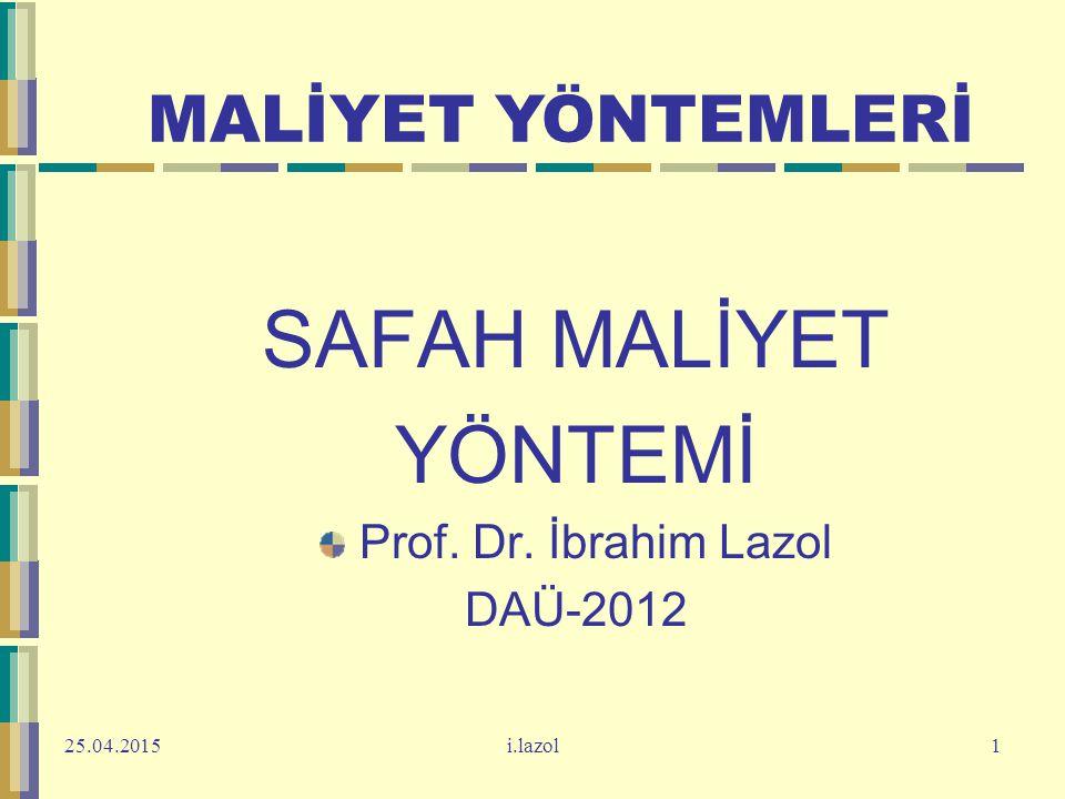 SAFAH MALİYET YÖNTEMİ Prof. Dr. İbrahim Lazol DAÜ-2012 25.04.2015i.lazol1 MALİYET YÖNTEMLERİ