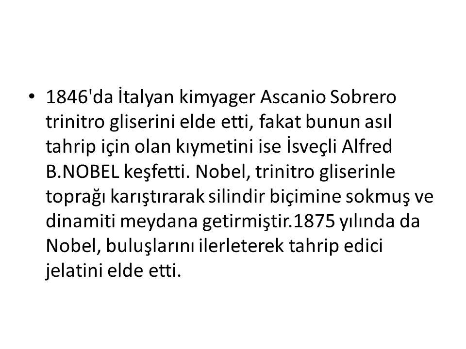1846'da İtalyan kimyager Ascanio Sobrero trinitro gliserini elde etti, fakat bunun asıl tahrip için olan kıymetini ise İsveçli Alfred B.NOBEL keşfetti