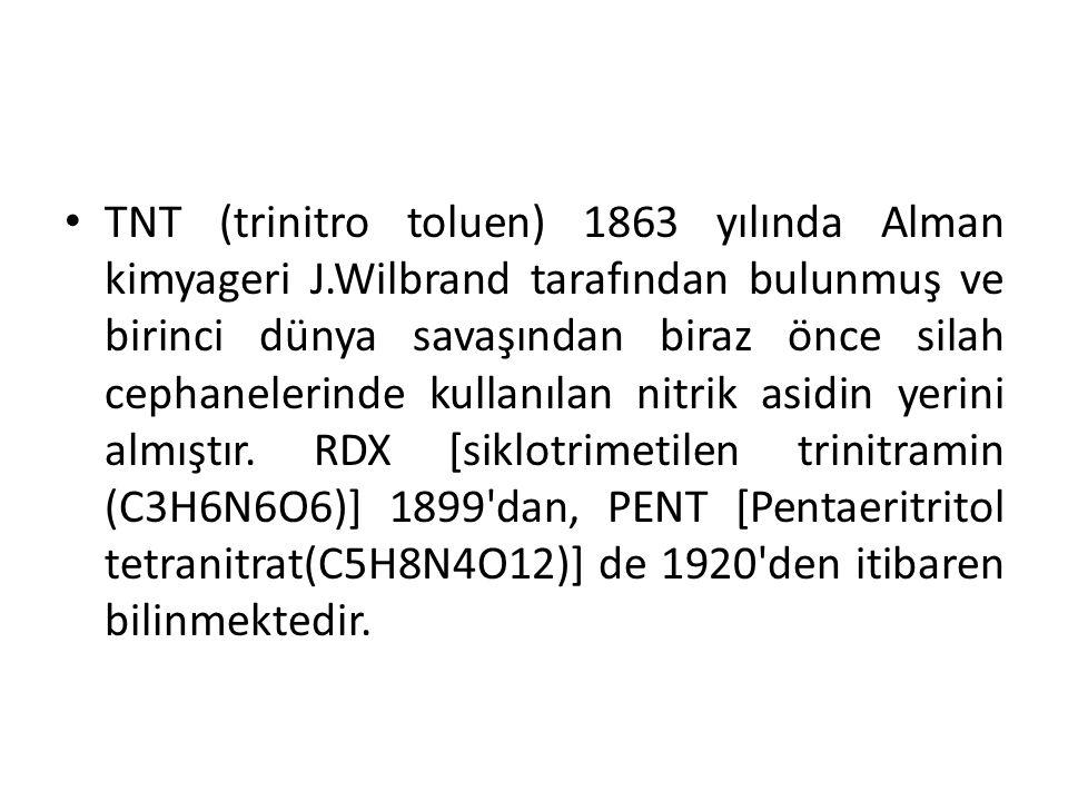 TNT (trinitro toluen) 1863 yılında Alman kimyageri J.Wilbrand tarafından bulunmuş ve birinci dünya savaşından biraz önce silah cephanelerinde kullanıl