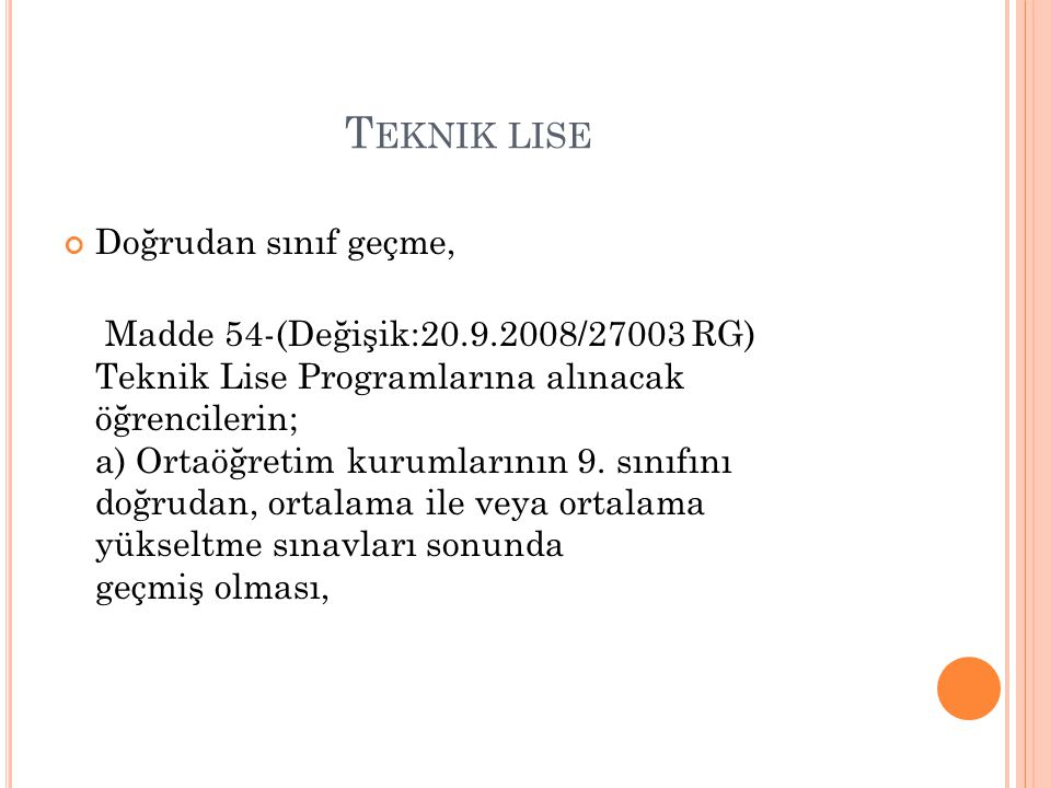 T EKNIK LISE Doğrudan sınıf geçme, Madde 54-(Değişik:20.9.2008/27003 RG) Teknik Lise Programlarına alınacak öğrencilerin; a) Ortaöğretim kurumlarının