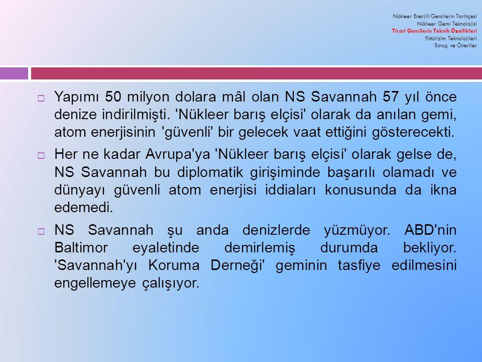  Yapımı 50 milyon dolara mâl olan NS Savannah 57 yıl önce denize indirilmişti.
