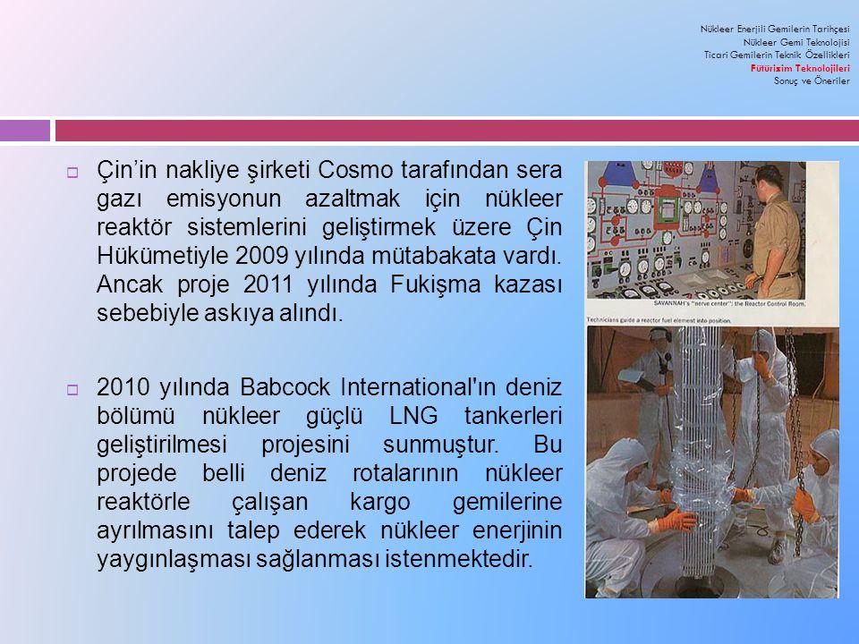  Çin'in nakliye şirketi Cosmo tarafından sera gazı emisyonun azaltmak için nükleer reaktör sistemlerini geliştirmek üzere Çin Hükümetiyle 2009 yılında mütabakata vardı.