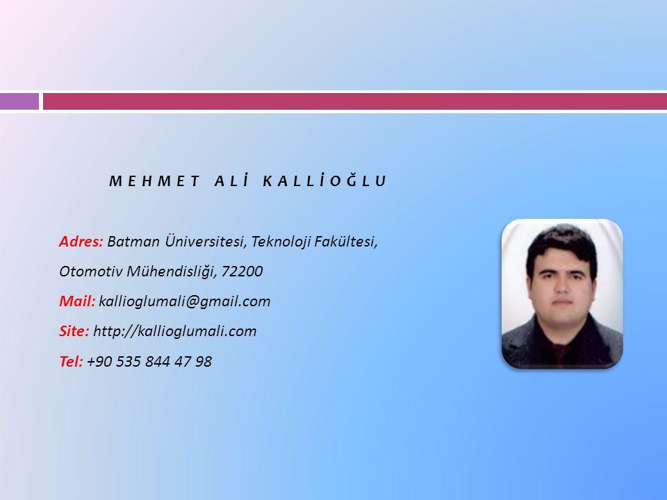 MEHMET ALİ KALLİOĞLU Adres: Batman Üniversitesi, Teknoloji Fakültesi, Otomotiv Mühendisliği, 72200 Mail: kallioglumali@gmail.com Site: http://kallioglumali.com Tel: +90 535 844 47 98