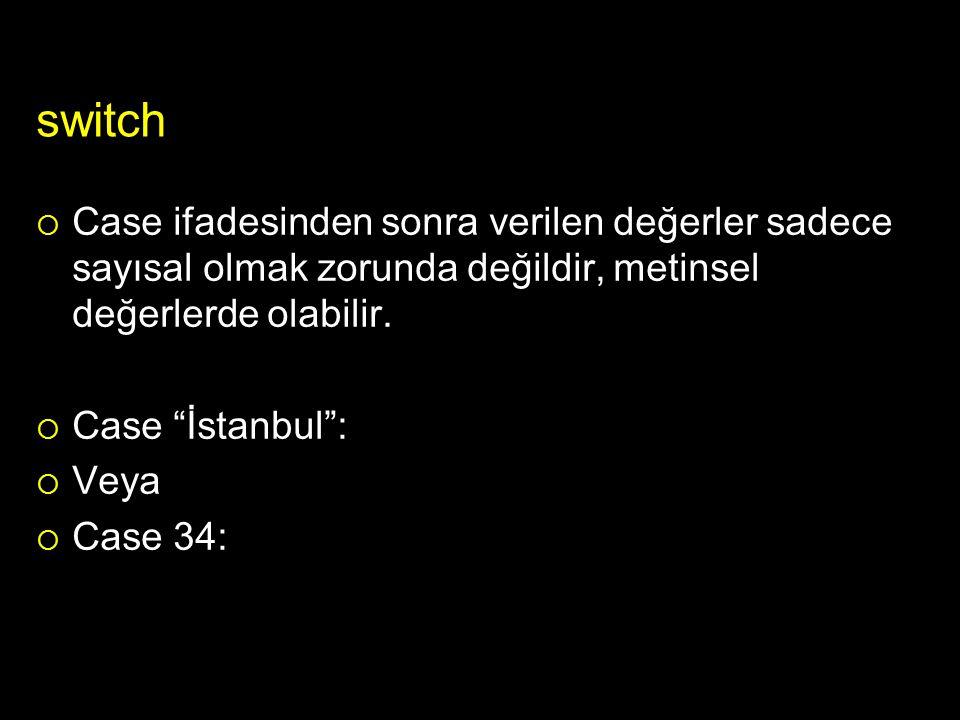 """switch  Case ifadesinden sonra verilen değerler sadece sayısal olmak zorunda değildir, metinsel değerlerde olabilir.  Case """"İstanbul"""":  Veya  Case"""