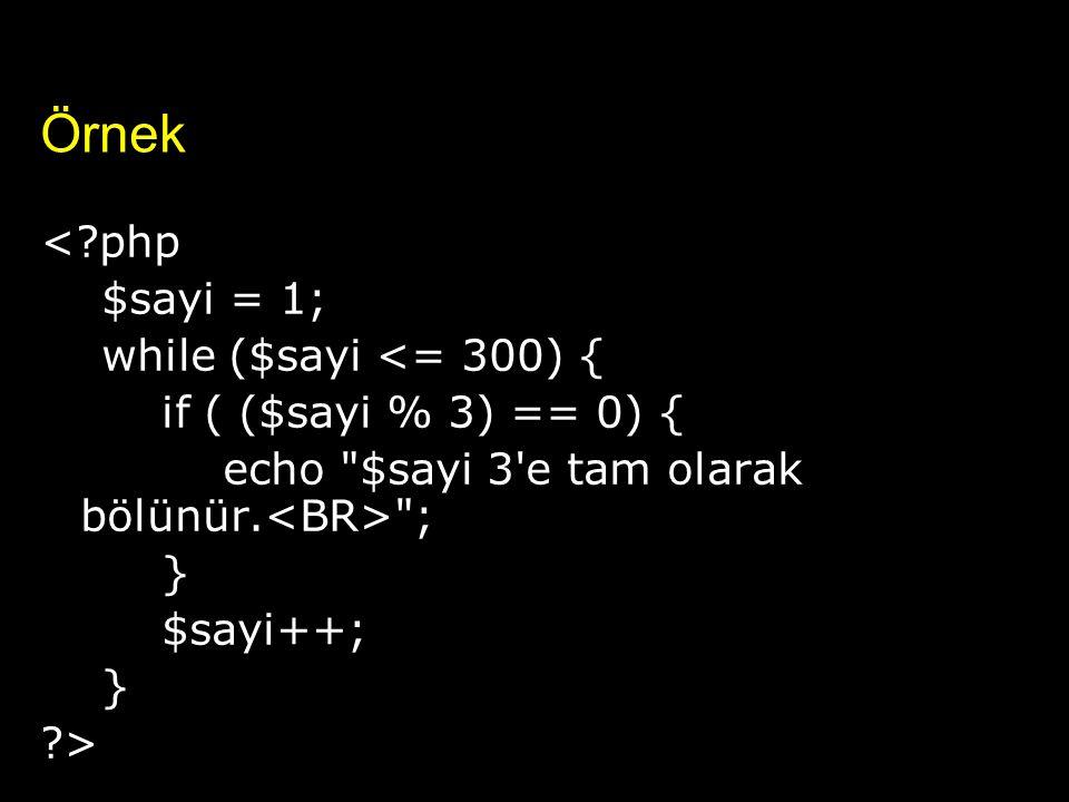 Örnek <?php $sayi = 1; while ($sayi <= 300) { if ( ($sayi % 3) == 0) { echo