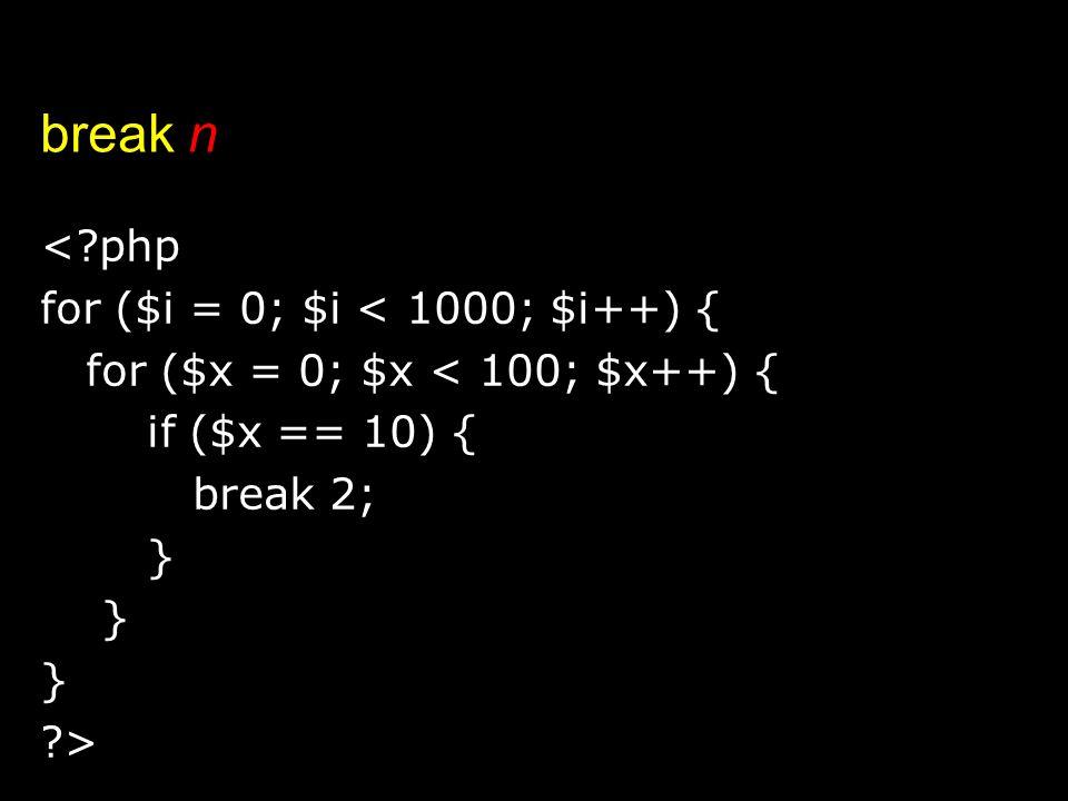 break n <?php for ($i = 0; $i < 1000; $i++) { for ($x = 0; $x < 100; $x++) { if ($x == 10) { break 2; } ?>