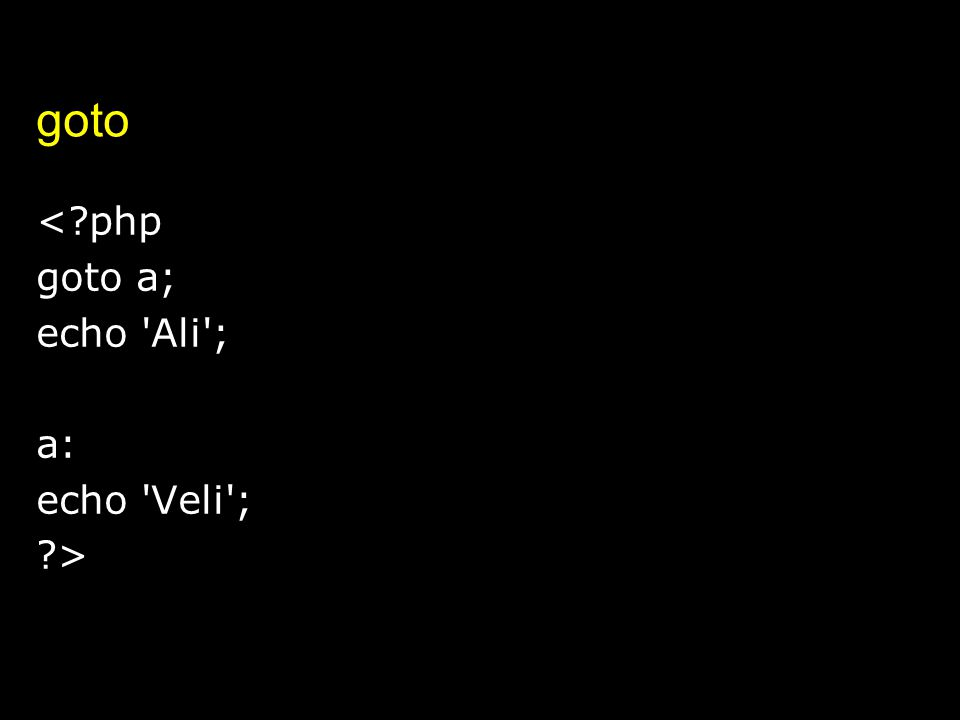 goto <?php goto a; echo 'Ali'; a: echo 'Veli'; ?>