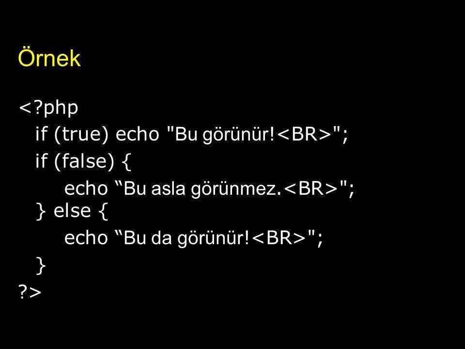 Örnek <?php if (true) echo