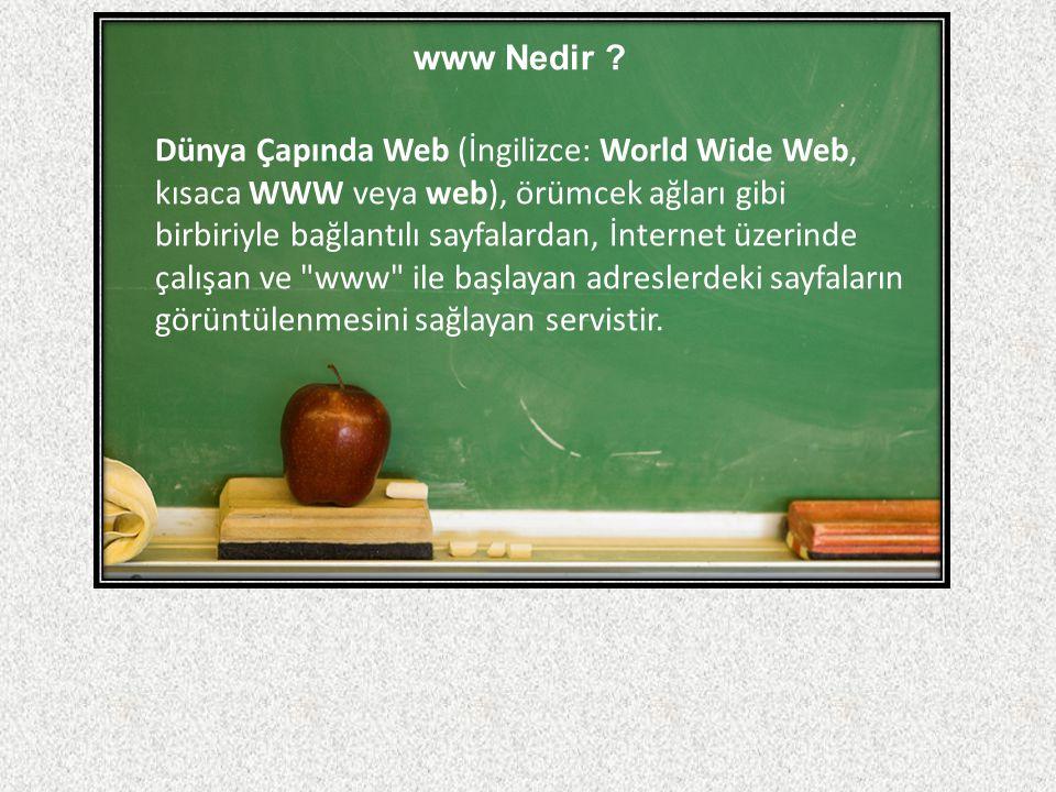 www Nedir ? Dünya Çapında Web (İngilizce: World Wide Web, kısaca WWW veya web), örümcek ağları gibi birbiriyle bağlantılı sayfalardan, İnternet üzerin
