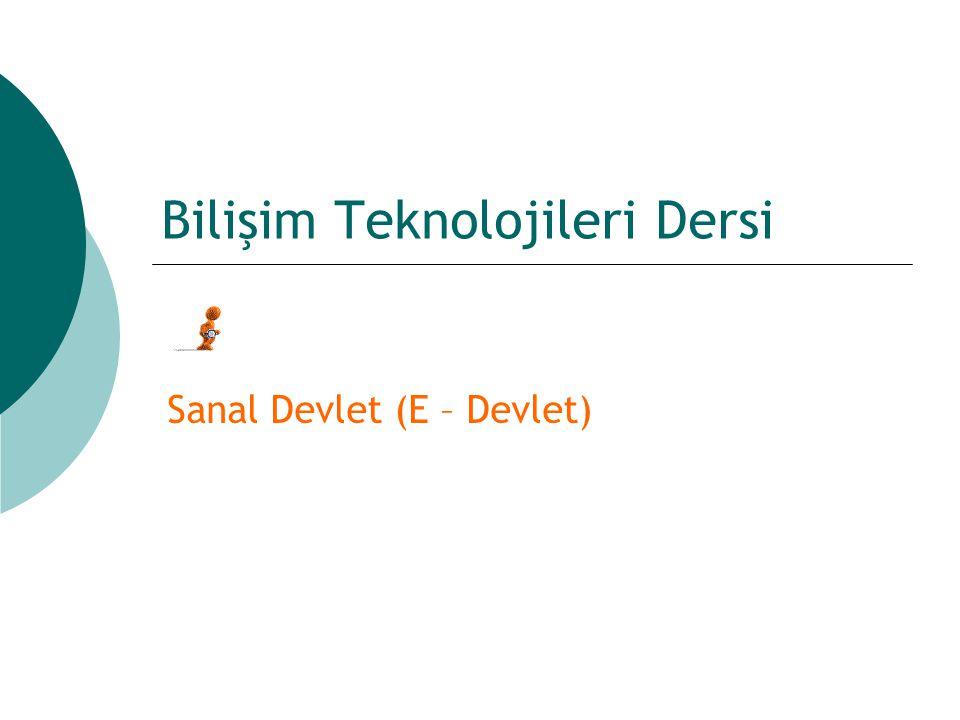 Bilişim Teknolojileri Dersi Sanal Devlet (E – Devlet)