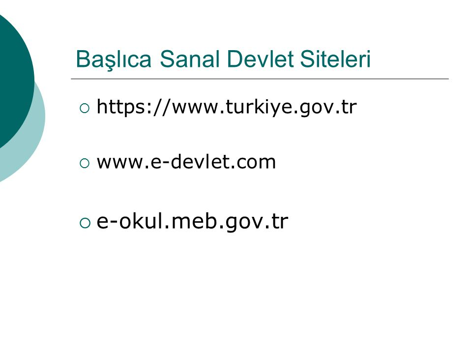 Başlıca Sanal Devlet Siteleri  https://www.turkiye.gov.tr  www.e-devlet.com  e-okul.meb.gov.tr