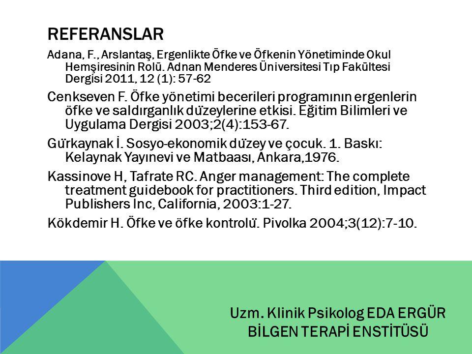 REFERANSLAR Adana, F., Arslantaş, Ergenlikte Öfke ve Öfkenin Yönetiminde Okul Hemşiresinin Rolü. Adnan Menderes Üniversitesi Tıp Fakültesi Dergisi 201