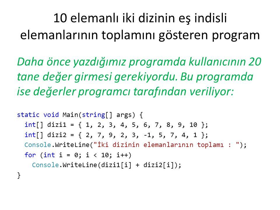 10 elemanlı iki dizinin eş indisli elemanlarının toplamını gösteren program Daha önce yazdığımız programda kullanıcının 20 tane değer girmesi gerekiyo