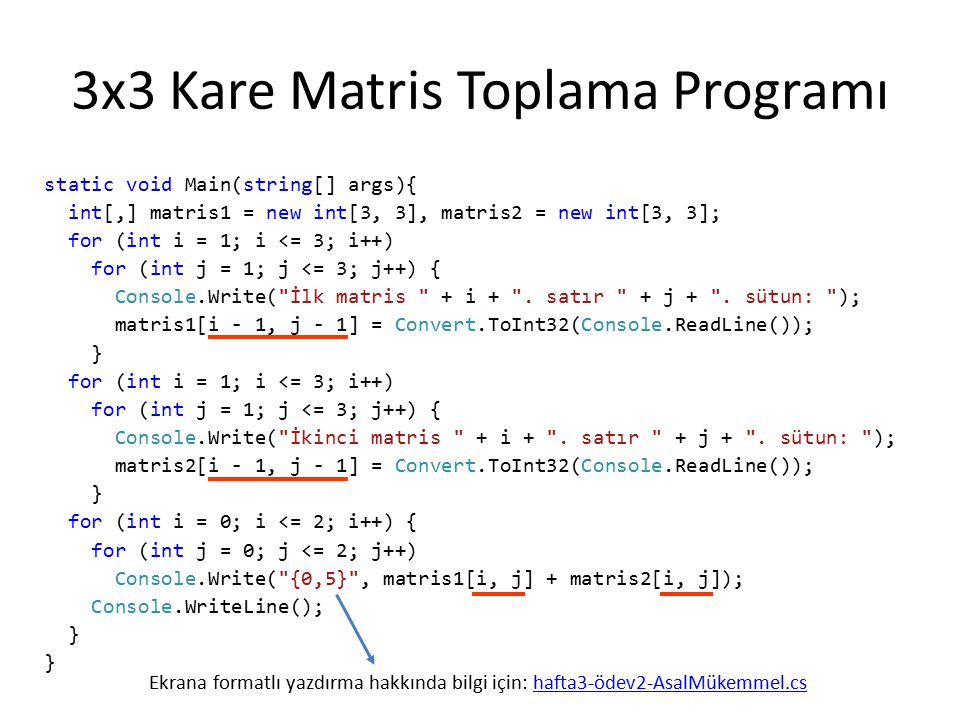3x3 Kare Matris Toplama Programı static void Main(string[] args){ int[,] matris1 = new int[3, 3], matris2 = new int[3, 3]; for (int i = 1; i <= 3; i++