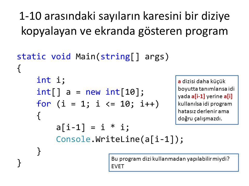 1-10 arasındaki sayıların karesini bir diziye kopyalayan ve ekranda gösteren program static void Main(string[] args) { int i; int[] a = new int[10]; f