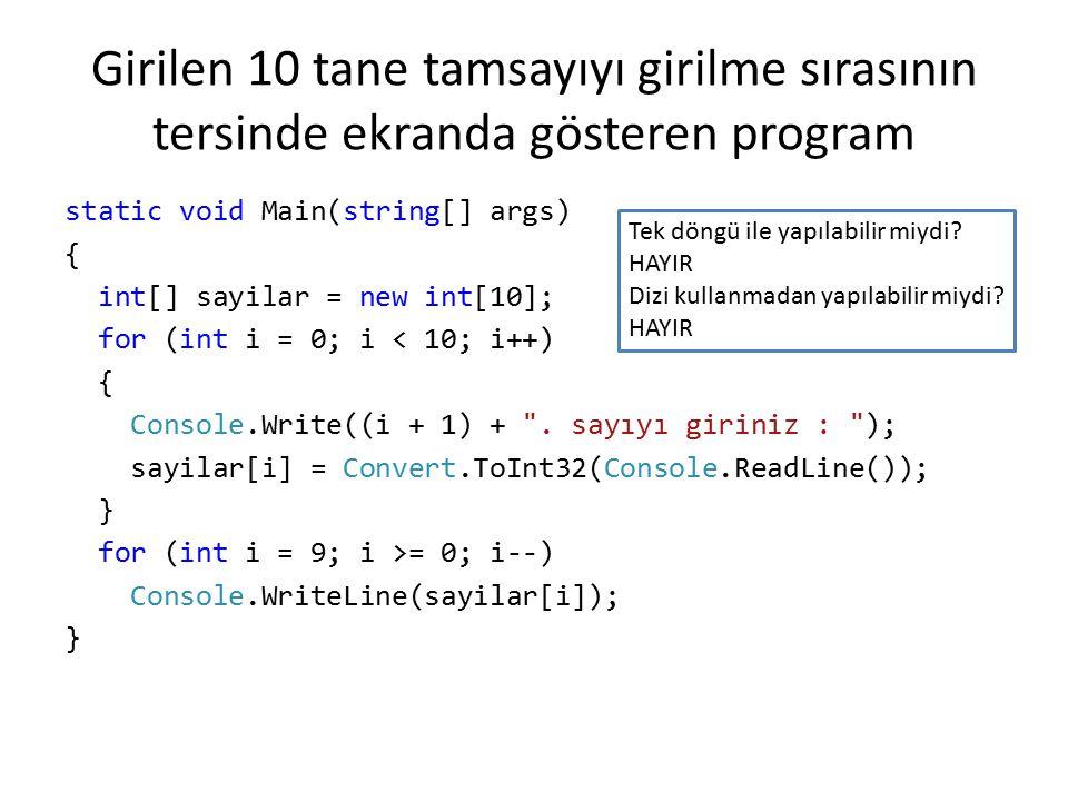 Girilen 10 tane tamsayıyı girilme sırasının tersinde ekranda gösteren program static void Main(string[] args) { int[] sayilar = new int[10]; for (int