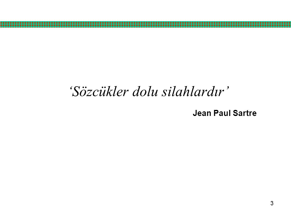 3 'Sözcükler dolu silahlardır' Jean Paul Sartre