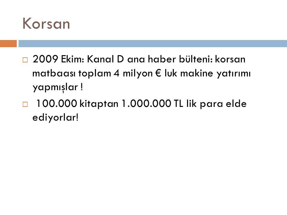 Korsan  2009 Ekim: Kanal D ana haber bülteni: korsan matbaası toplam 4 milyon € luk makine yatırımı yapmışlar !  100.000 kitaptan 1.000.000 TL lik p