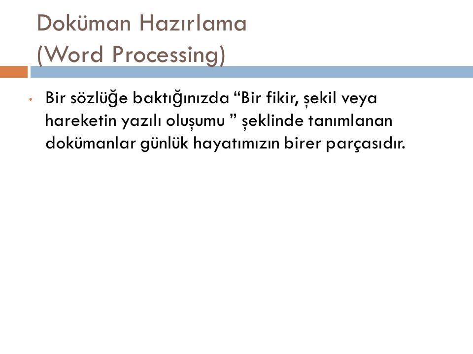 """Doküman Hazırlama (Word Processing) Bir sözlü ğ e baktı ğ ınızda """"Bir fikir, şekil veya hareketin yazılı oluşumu """" şeklinde tanımlanan dokümanlar günl"""