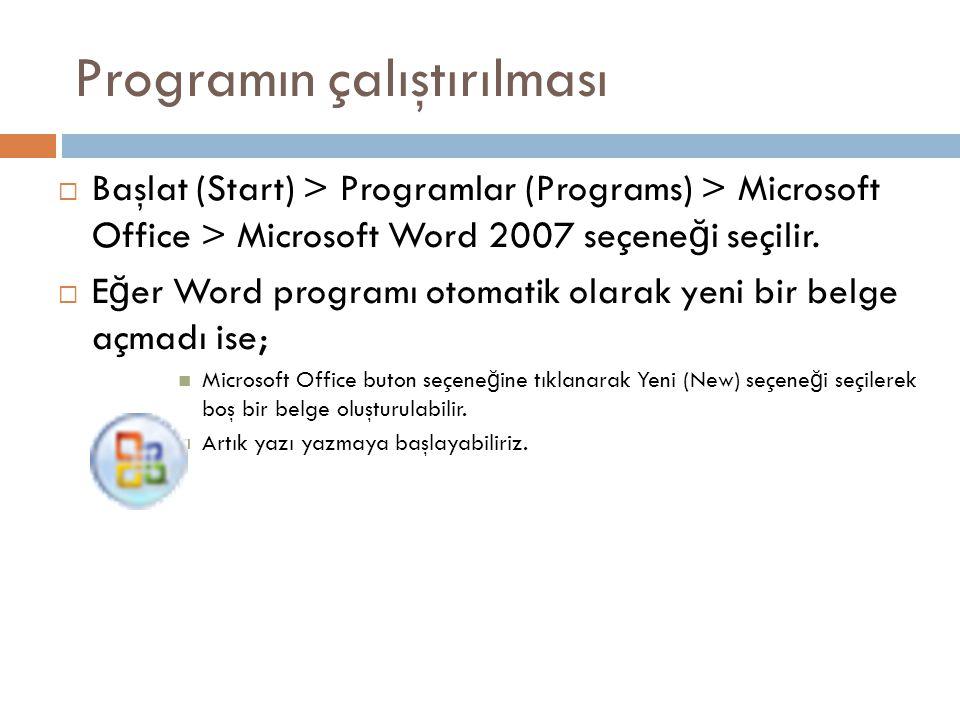 Programın çalıştırılması  Başlat (Start) > Programlar (Programs) > Microsoft Office > Microsoft Word 2007 seçene ğ i seçilir.  E ğ er Word programı