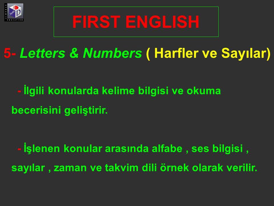 5- Letters & Numbers ( Harfler ve Sayılar) FIRST ENGLISH - İlgili konularda kelime bilgisi ve okuma becerisini geliştirir.