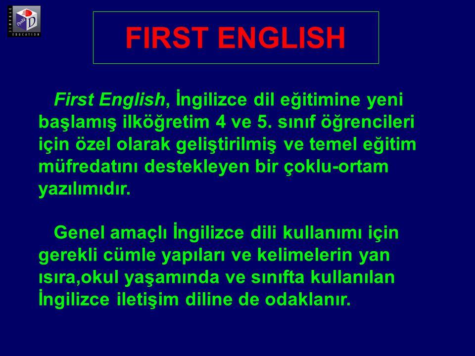 8 üniteden oluşan First English, ilköğretim 4.sınıfta başlangıç düzeyinde 1,2,3 ve 4.