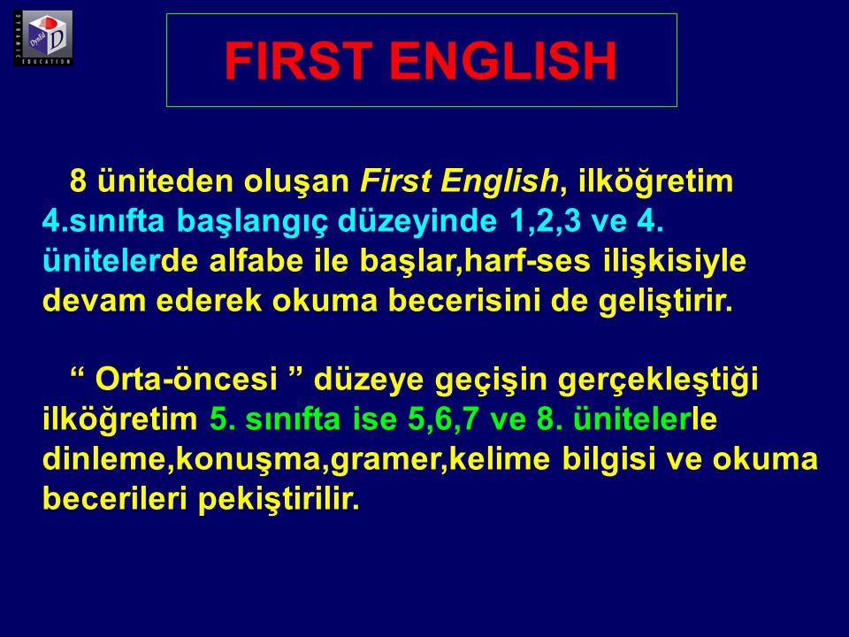 8 üniteden oluşan First English, ilköğretim 4.sınıfta başlangıç düzeyinde 1,2,3 ve 4. ünitelerde alfabe ile başlar,harf-ses ilişkisiyle devam ederek o