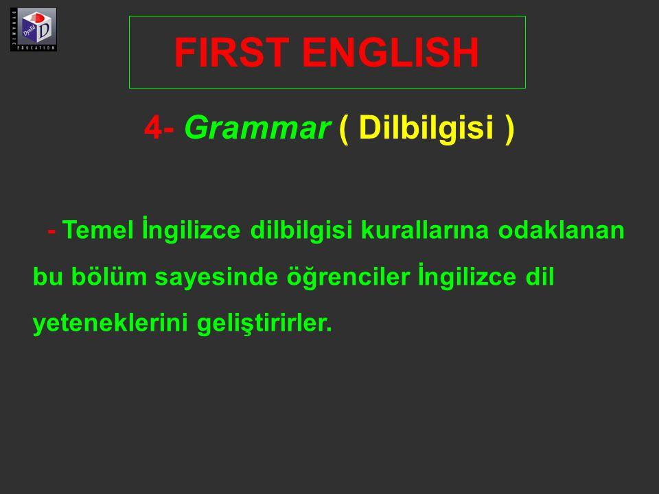 4- Grammar ( Dilbilgisi ) FIRST ENGLISH - Temel İngilizce dilbilgisi kurallarına odaklanan bu bölüm sayesinde öğrenciler İngilizce dil yeteneklerini geliştirirler.