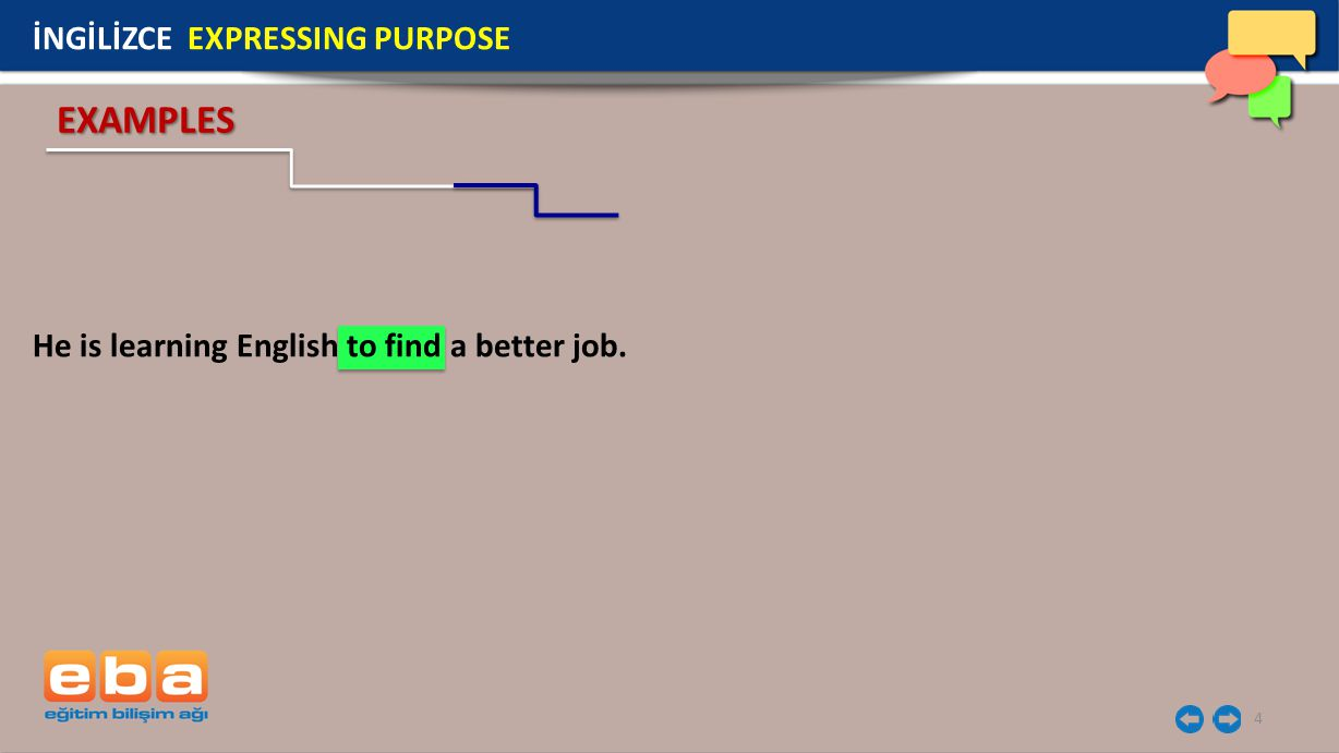 4 He is learning English to find a better job. EXAMPLES İNGİLİZCE EXPRESSING PURPOSE