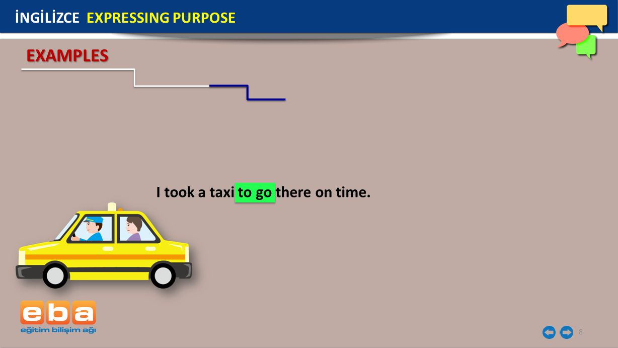 8 I took a taxi to go there on time. EXAMPLES İNGİLİZCE EXPRESSING PURPOSE