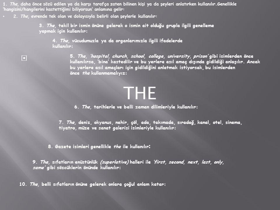  THE 2.The, evrende tek olan ve dolayısıyla belirli olan şeylerle kullanılır: 1.
