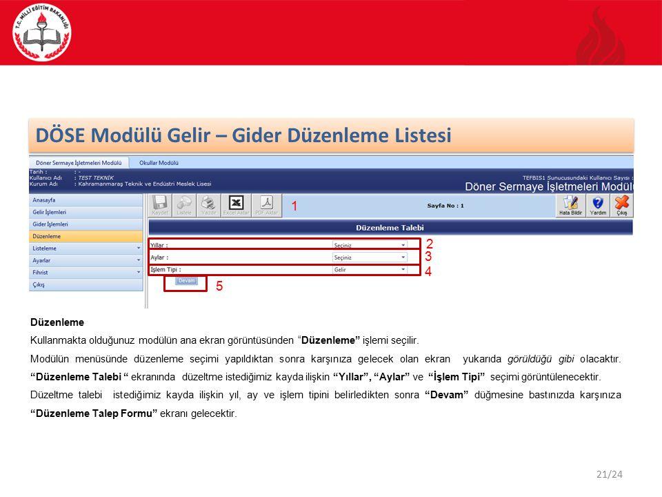 """21/24 DÖSE Modülü Gelir – Gider Düzenleme Listesi Düzenleme Kullanmakta olduğunuz modülün ana ekran görüntüsünden """"Düzenleme"""" işlemi seçilir. Modülün"""