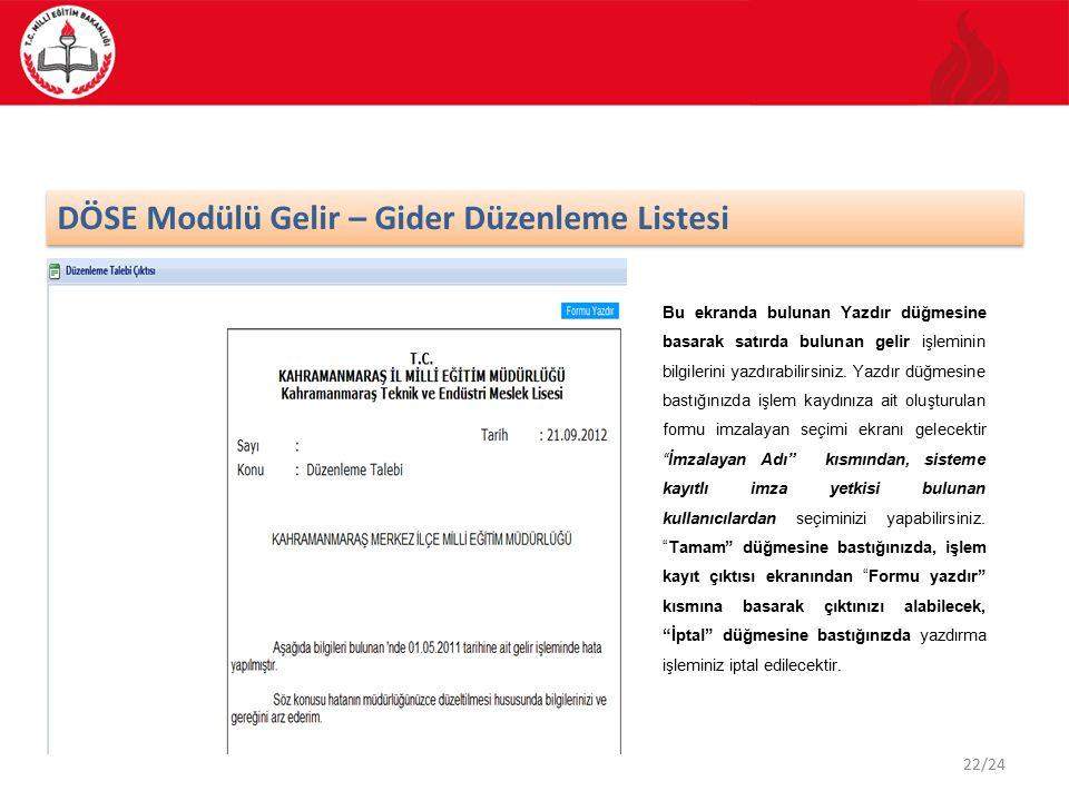 22/24 DÖSE Modülü Gelir – Gider Düzenleme Listesi Bu ekranda bulunan Yazdır düğmesine basarak satırda bulunan gelir işleminin bilgilerini yazdırabilir