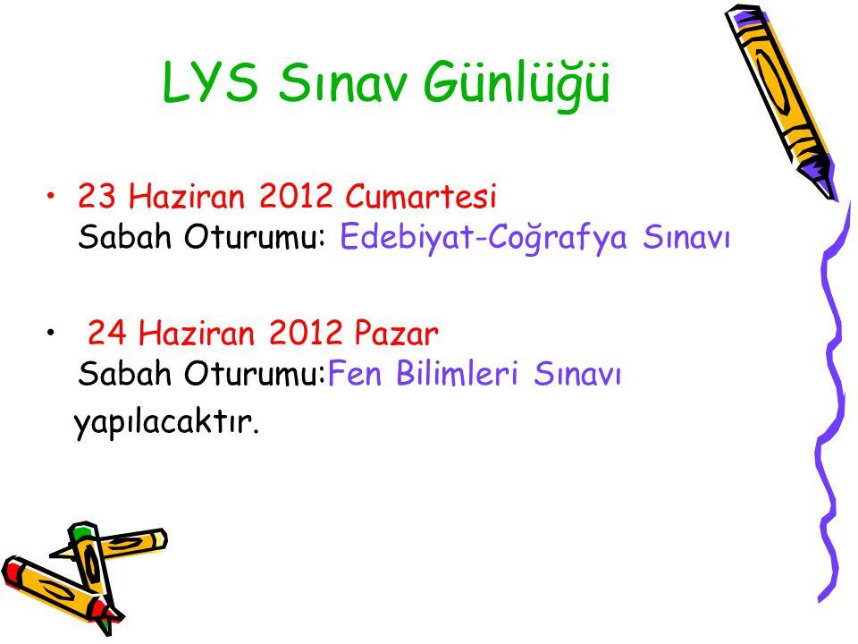 LYS Sınav Günlüğü 23 Haziran 2012 Cumartesi Sabah Oturumu: Edebiyat-Coğrafya Sınavı 24 Haziran 2012 Pazar Sabah Oturumu:Fen Bilimleri Sınavı yapılacak