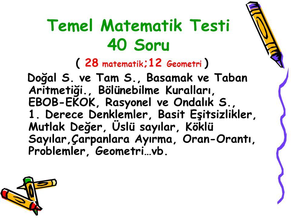 Temel Matematik Testi 40 Soru ( 28 matematik ;12 Geometri ) Doğal S. ve Tam S., Basamak ve Taban Aritmetiği., Bölünebilme Kuralları, EBOB-EKOK, Rasyon