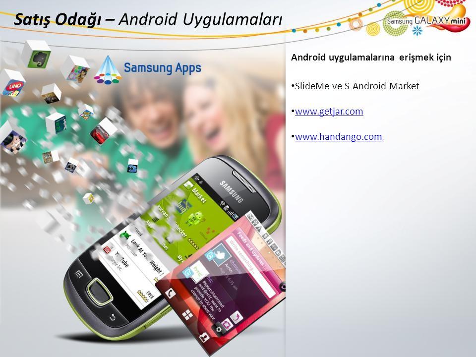 Satış Odağı – Android Uygulamaları Android uygulamalarına erişmek için SlideMe ve S-Android Market www.getjar.com www.handango.com