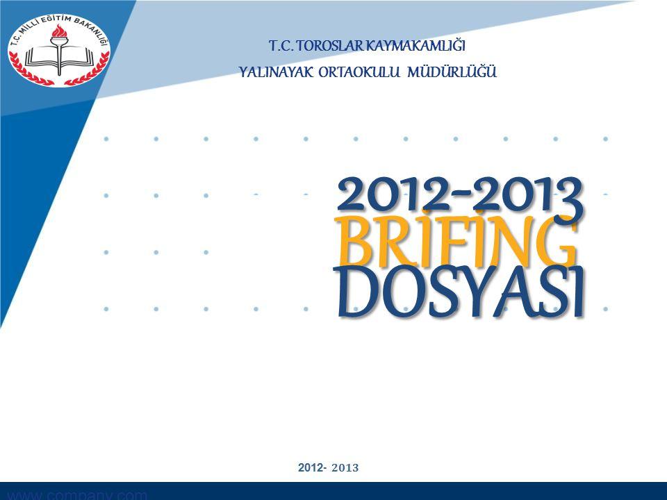 www.company.com T.C. TOROSLAR KAYMAKAMLIĞI YALINAYAK ORTAOKULU MÜDÜRLÜĞÜ BRİFİNG DOSYASI 2012-2013 2012 - 2013