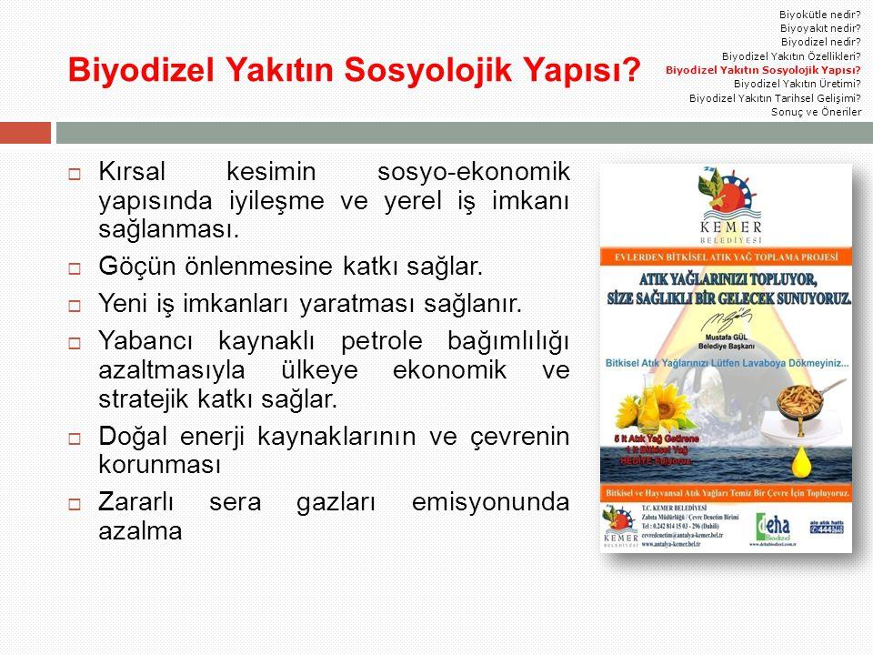 Biyodizel Yakıtın Sosyolojik Yapısı?  Kırsal kesimin sosyo-ekonomik yapısında iyileşme ve yerel iş imkanı sağlanması.  Göçün önlenmesine katkı sağla