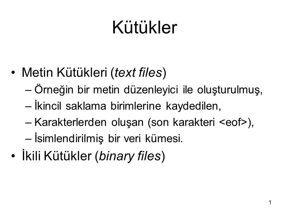 1 Kütükler Metin Kütükleri (text files) –Örneğin bir metin düzenleyici ile oluşturulmuş, –İkincil saklama birimlerine kaydedilen, –Karakterlerden oluşan (son karakteri ), –İsimlendirilmiş bir veri kümesi.
