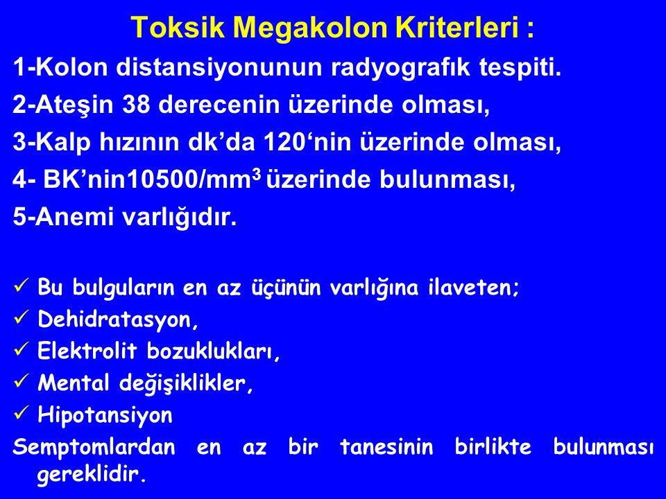 Toksik Megakolon Kriterleri : 1-Kolon distansiyonunun radyografık tespiti. 2-Ateşin 38 derecenin üzerinde olması, 3-Kalp hızının dk'da 120'nin üzerind