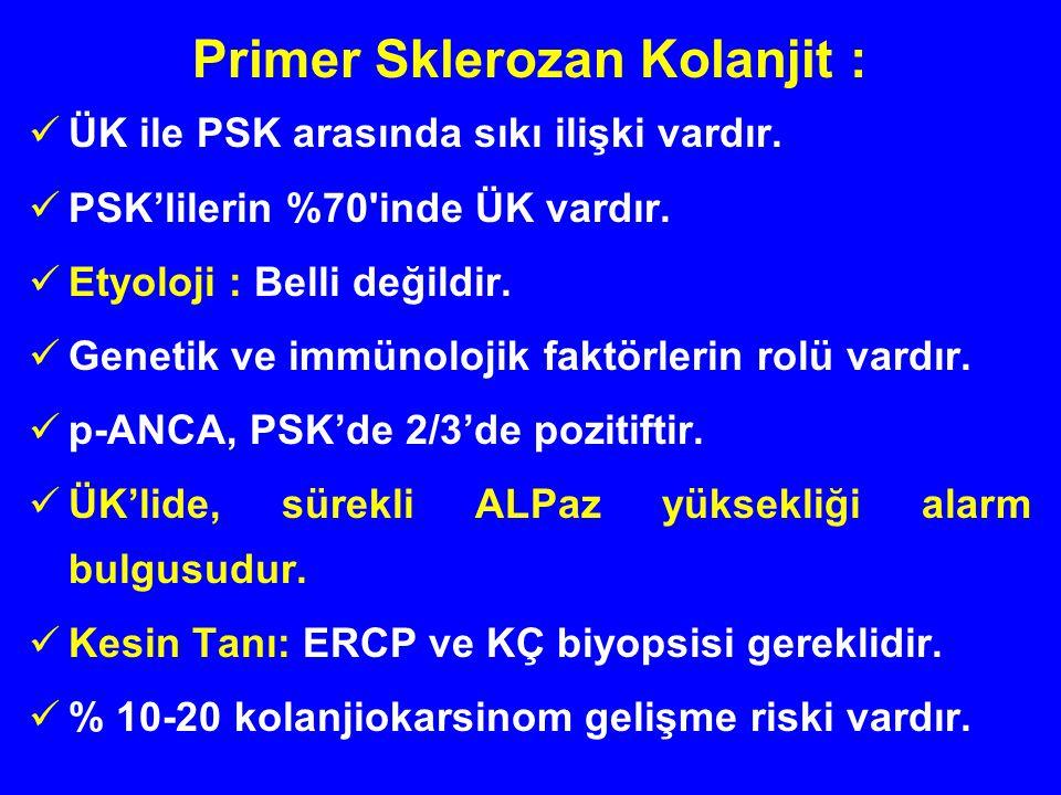 Primer Sklerozan Kolanjit : ÜK ile PSK arasında sıkı ilişki vardır. PSK'lilerin %70'inde ÜK vardır. Etyoloji : Belli değildir. Genetik ve immünolojik