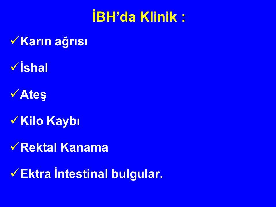 İBH'da Klinik : Karın ağrısı İshal Ateş Kilo Kaybı Rektal Kanama Ektra İntestinal bulgular.