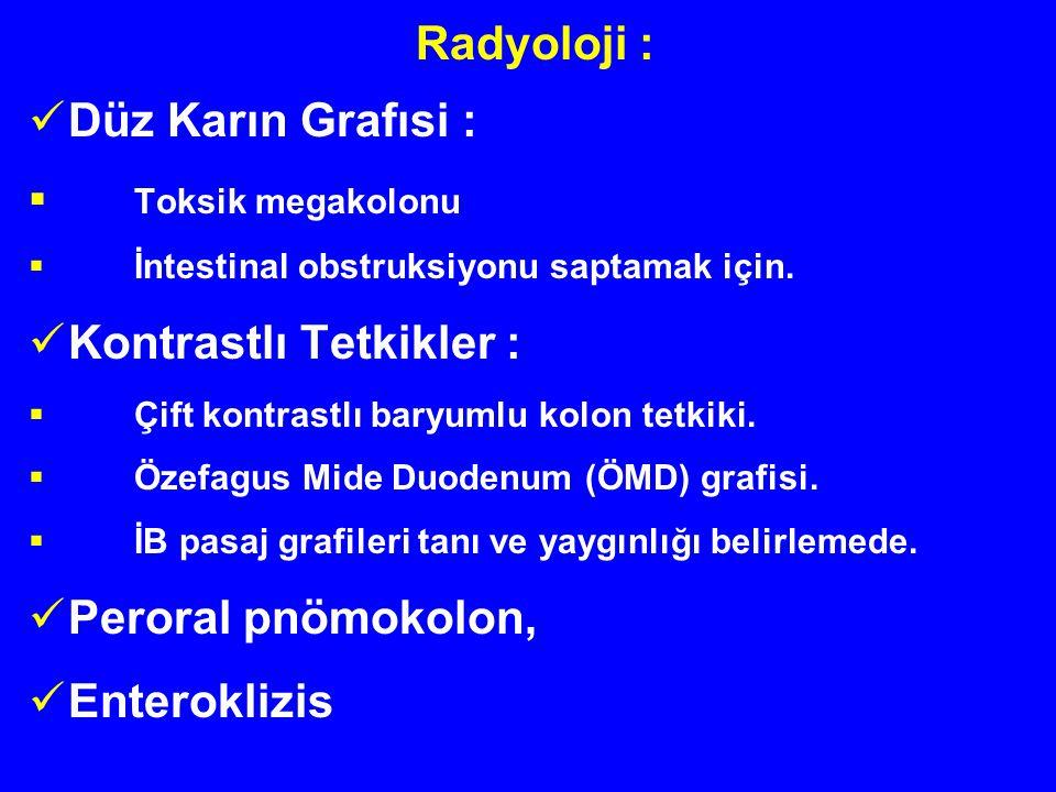 Radyoloji : Düz Karın Grafısi :  Toksik megakolonu  İntestinal obstruksiyonu saptamak için. Kontrastlı Tetkikler :  Çift kontrastlı baryumlu kolon