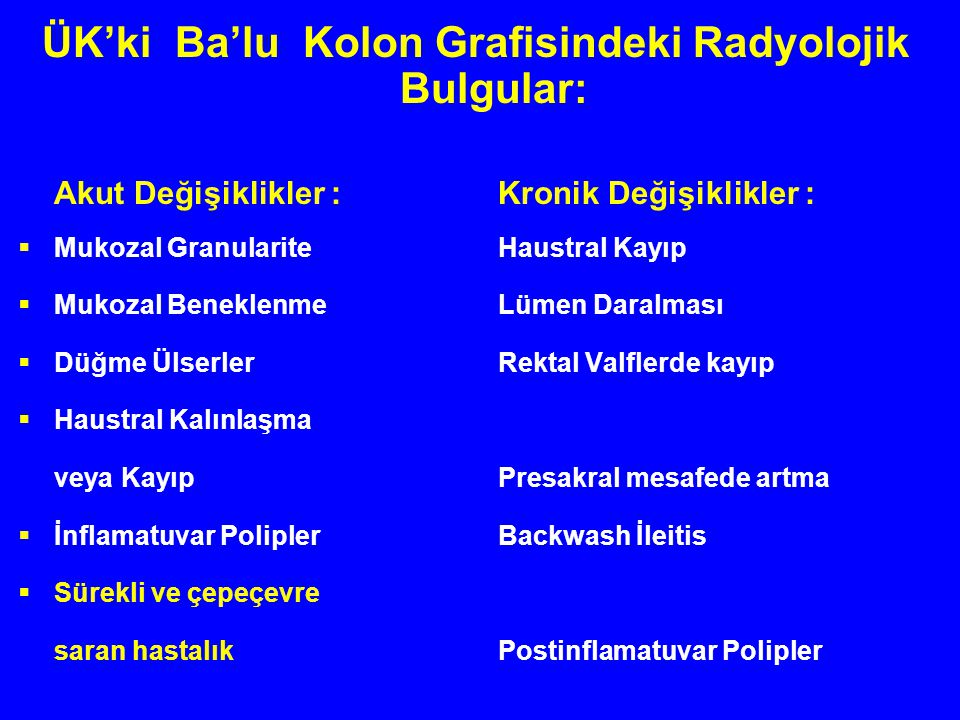ÜK'ki Ba'lu Kolon Grafisindeki Radyolojik Bulgular: Akut Değişiklikler :Kronik Değişiklikler :  Mukozal GranulariteHaustral Kayıp  Mukozal Beneklenm