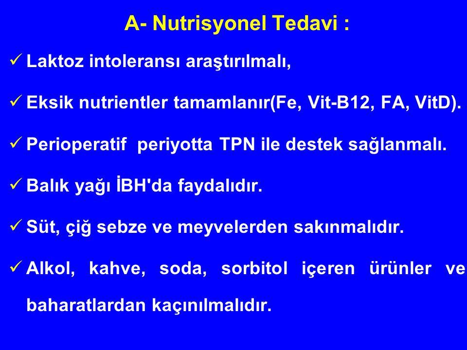 A- Nutrisyonel Tedavi : Laktoz intoleransı araştırılmalı, Eksik nutrientler tamamlanır(Fe, Vit-B12, FA, VitD). Perioperatif periyotta TPN ile destek s