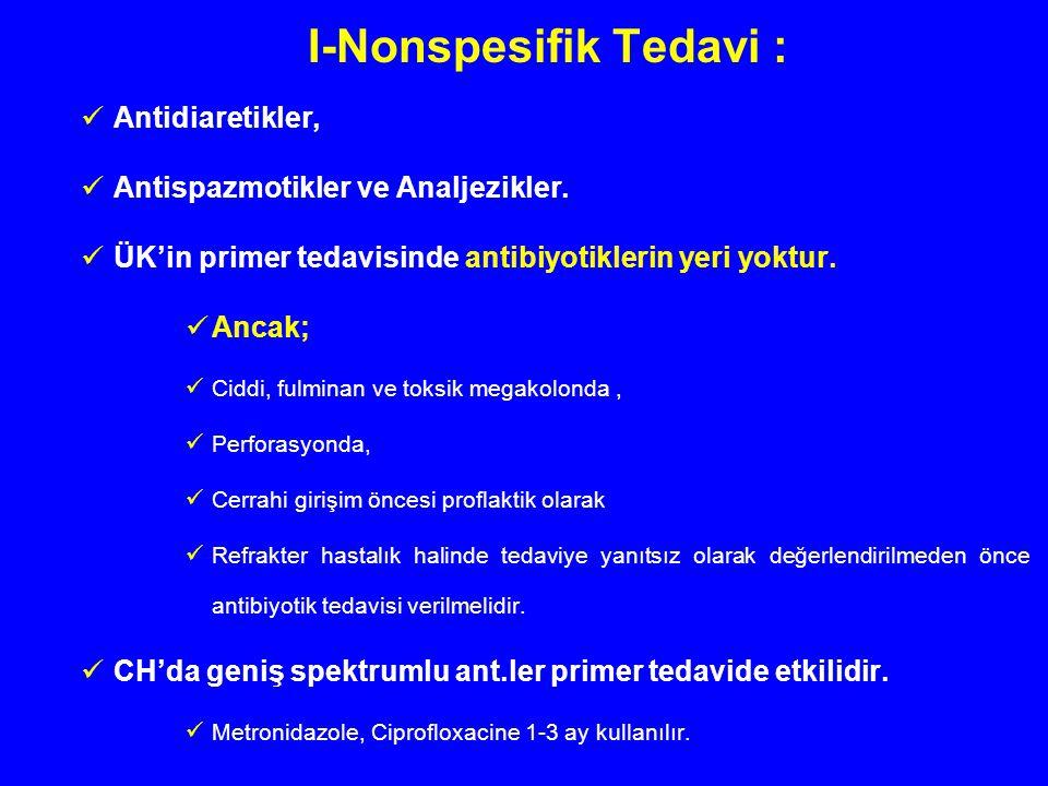I-Nonspesifik Tedavi : Antidiaretikler, Antispazmotikler ve Analjezikler. ÜK'in primer tedavisinde antibiyotiklerin yeri yoktur. Ancak; Ciddi, fulmina